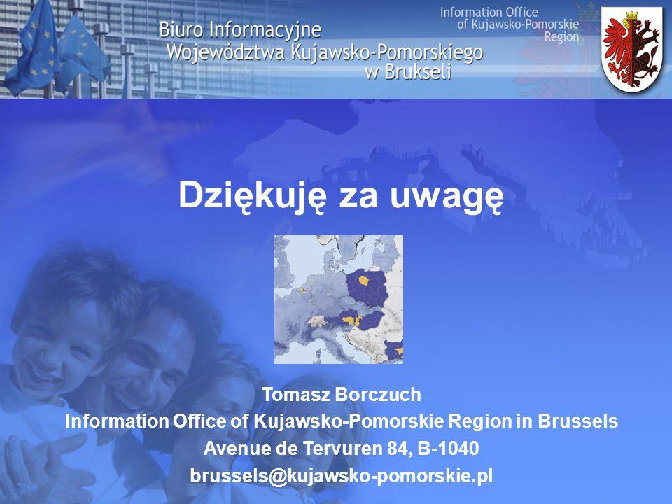 Dziękuję za uwagę Tomasz Borczuch Information Office of Kujawsko-Pomorskie Region in Brussels Avenue de Tervuren 84, B-1040 brussels@kujawsko-pomorskie.pl