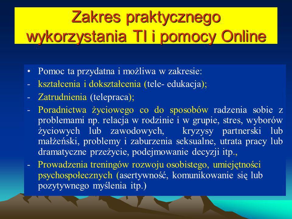 Zakres praktycznego wykorzystania TI i pomocy Online Pomoc ta przydatna i możliwa w zakresie: -kształcenia i dokształcenia (tele- edukacja); -Zatrudni
