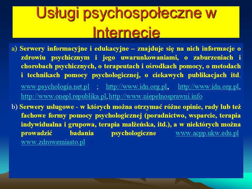 Usługi psychospołeczne w Internecie a) Serwery informacyjne i edukacyjne – znajduje się na nich informacje o zdrowiu psychicznym i jego uwarunkowaniam