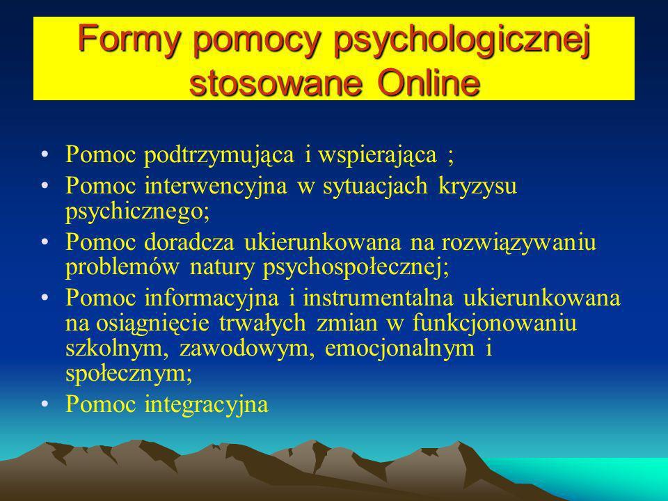 Formy pomocy psychologicznej stosowane Online Pomoc podtrzymująca i wspierająca ; Pomoc interwencyjna w sytuacjach kryzysu psychicznego; Pomoc doradcz