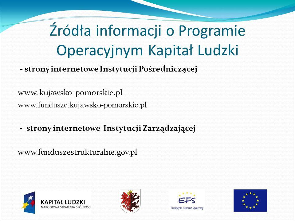 Źródła informacji o Programie Operacyjnym Kapitał Ludzki - strony internetowe Instytucji Pośredniczącej www. kujawsko-pomorskie.pl www.fundusze.kujaws