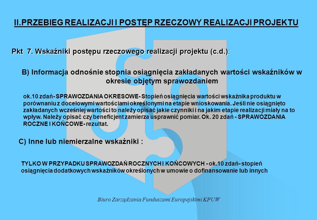 Biuro Zarządzania Funduszami Europejskimi KPUW Pkt 7. Wskaźniki postępu rzeczowego realizacji projektu (c.d.): II.PRZEBIEG REALIZACJI I POSTĘP RZECZOW