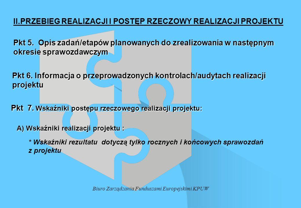 Biuro Zarządzania Funduszami Europejskimi KPUW II.PRZEBIEG REALIZACJI I POSTĘP RZECZOWY REALIZACJI PROJEKTU Pkt 7. Wskaźniki postępu rzeczowego realiz