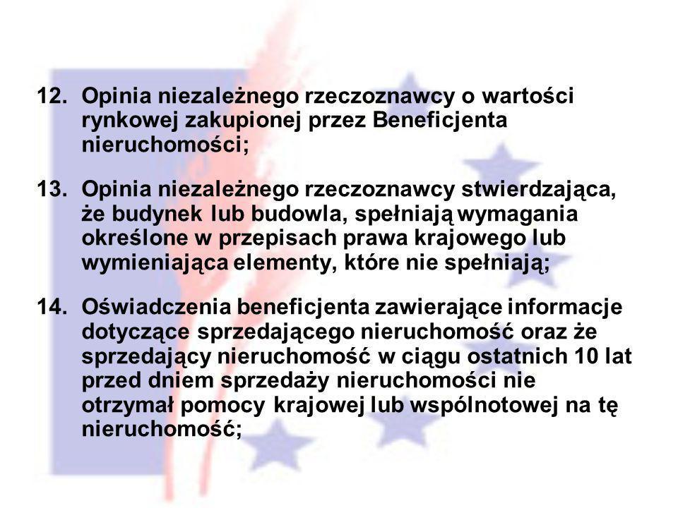 12.Opinia niezależnego rzeczoznawcy o wartości rynkowej zakupionej przez Beneficjenta nieruchomości; 13.Opinia niezależnego rzeczoznawcy stwierdzająca