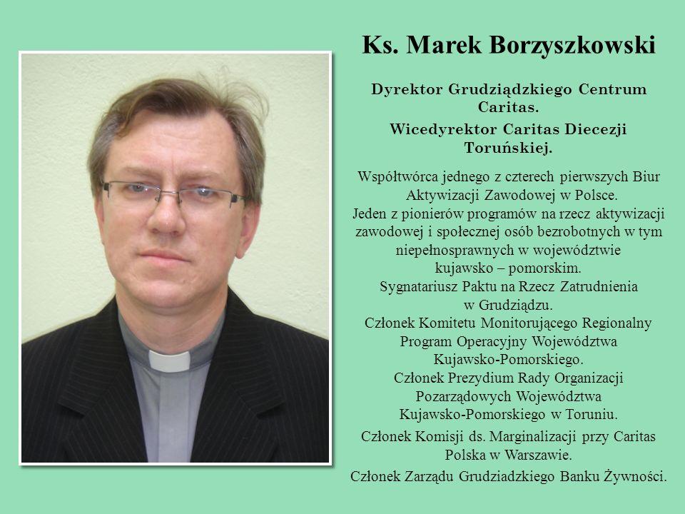 Ks. Marek Borzyszkowski Dyrektor Grudziądzkiego Centrum Caritas. Wicedyrektor Caritas Diecezji Toruńskiej. Współtwórca jednego z czterech pierwszych B