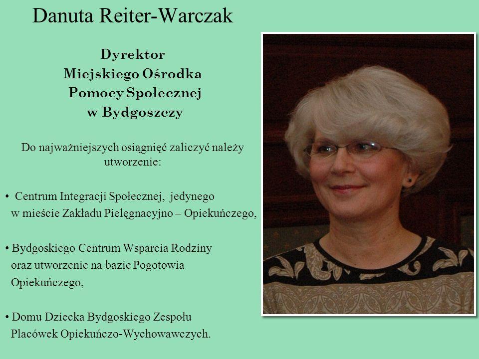 Danuta Reiter-Warczak Dyrektor Miejskiego Ośrodka Pomocy Społecznej w Bydgoszczy Do najważniejszych osiągnięć zaliczyć należy utworzenie: Centrum Inte