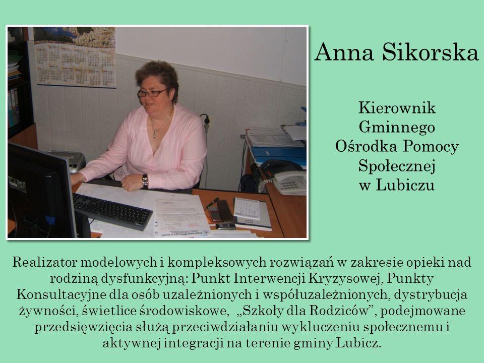 Elżbieta Grzegórska Kierownik Gminnego Ośrodka Pomocy Społecznej we Włocławku Inicjatorka dwóch świetlic profilaktyczno-wychowawczych w Kruszynie i Smólniku.