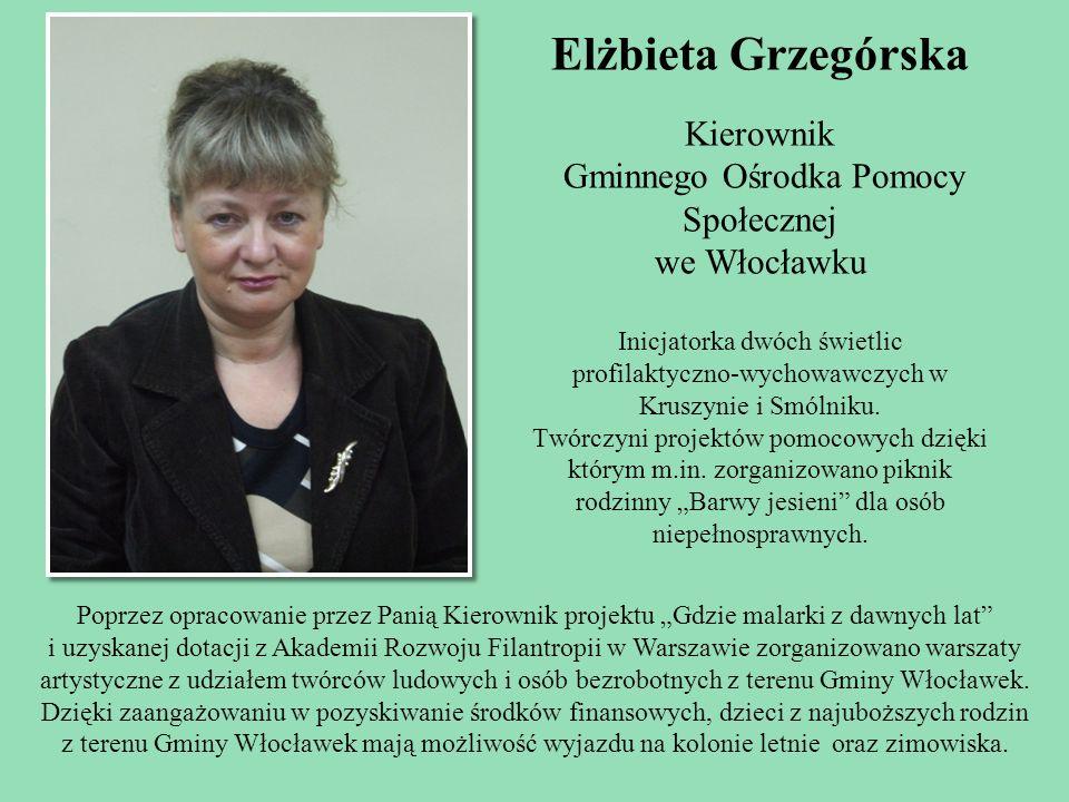 Elżbieta Grzegórska Kierownik Gminnego Ośrodka Pomocy Społecznej we Włocławku Inicjatorka dwóch świetlic profilaktyczno-wychowawczych w Kruszynie i Sm