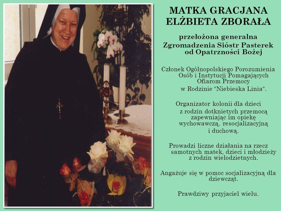 MATKA GRACJANA ELŻBIETA ZBORAŁA przełożona generalna Zgromadzenia Sióstr Pasterek od Opatrzności Bożej Członek Ogólnopolskiego Porozumienia Osób i Ins
