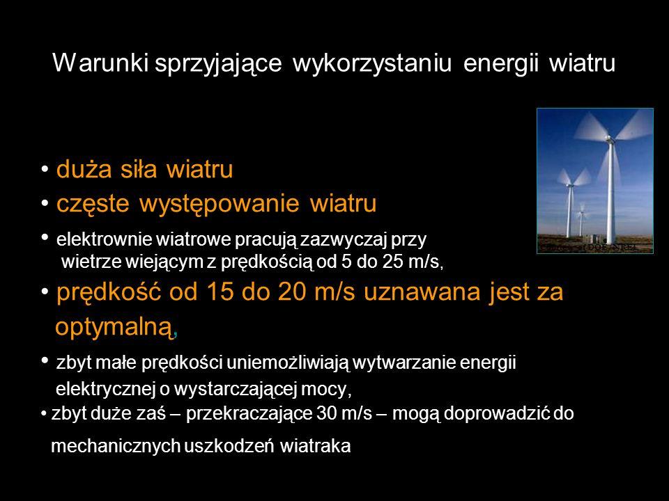 Warunki sprzyjające wykorzystaniu energii wiatru duża siła wiatru częste występowanie wiatru elektrownie wiatrowe pracują zazwyczaj przy wietrze wiejącym z prędkością od 5 do 25 m/s, prędkość od 15 do 20 m/s uznawana jest za optymalną, zbyt małe prędkości uniemożliwiają wytwarzanie energii elektrycznej o wystarczającej mocy, zbyt duże zaś – przekraczające 30 m/s – mogą doprowadzić do mechanicznych uszkodzeń wiatraka Courtesy of DOE/NREL