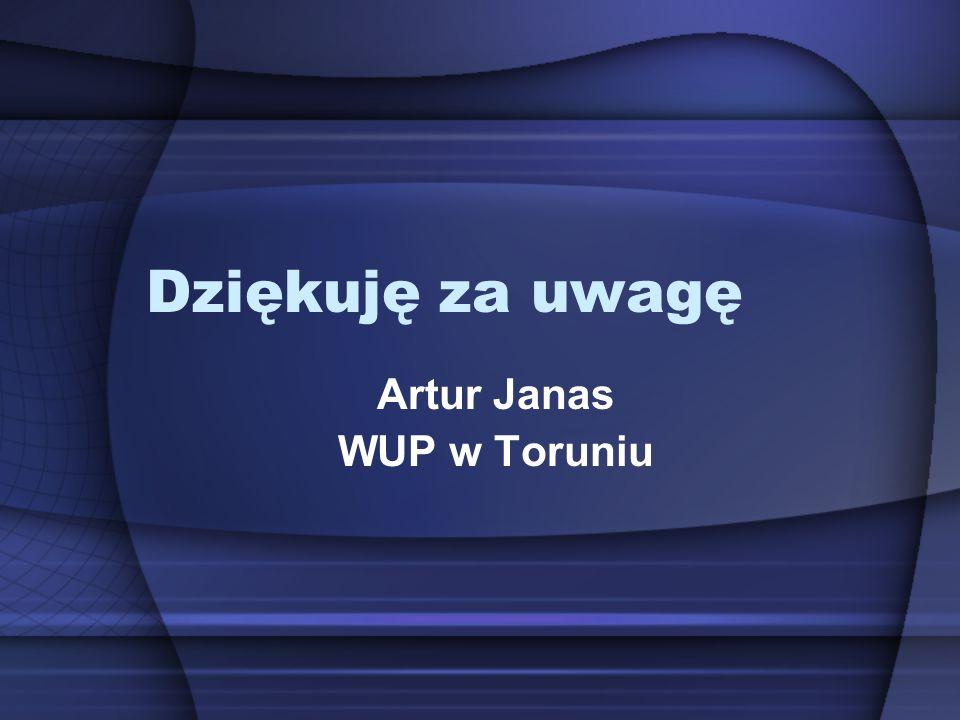 Dziękuję za uwagę Artur Janas WUP w Toruniu