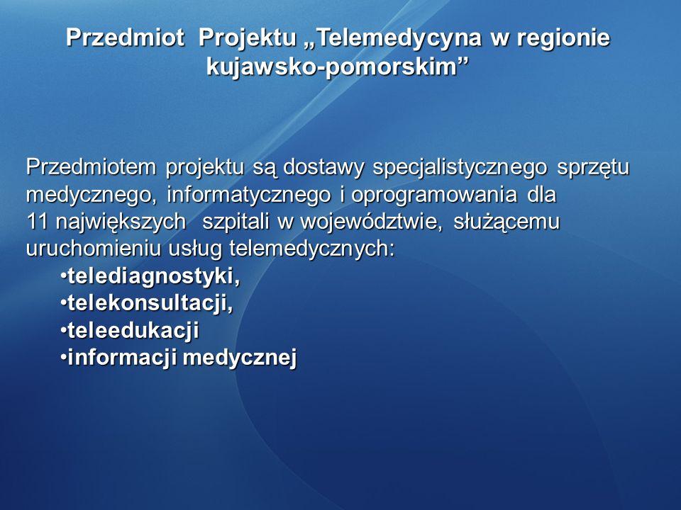 Przedmiot Projektu Telemedycyna w regionie kujawsko-pomorskim Przedmiotem projektu są dostawy specjalistycznego sprzętu medycznego, informatycznego i