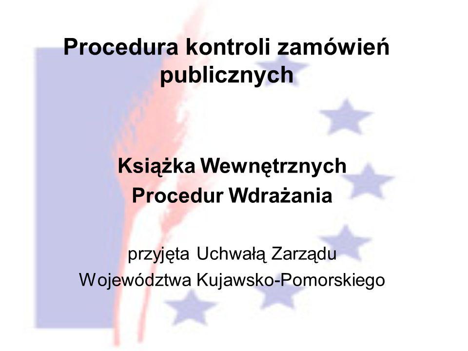 Książka Wewnętrznych Procedur Wdrażania przyjęta Uchwałą Zarządu Województwa Kujawsko-Pomorskiego Procedura kontroli zamówień publicznych
