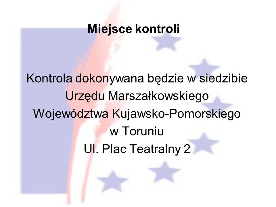 Kontrola dokonywana będzie w siedzibie Urzędu Marszałkowskiego Województwa Kujawsko-Pomorskiego w Toruniu Ul.