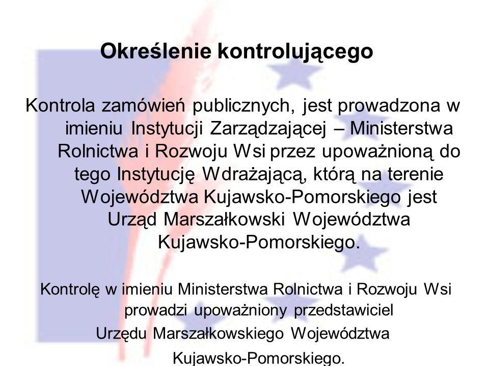 Kontrola zamówień publicznych, jest prowadzona w imieniu Instytucji Zarządzającej – Ministerstwa Rolnictwa i Rozwoju Wsi przez upoważnioną do tego Instytucję Wdrażającą, którą na terenie Województwa Kujawsko-Pomorskiego jest Urząd Marszałkowski Województwa Kujawsko-Pomorskiego.