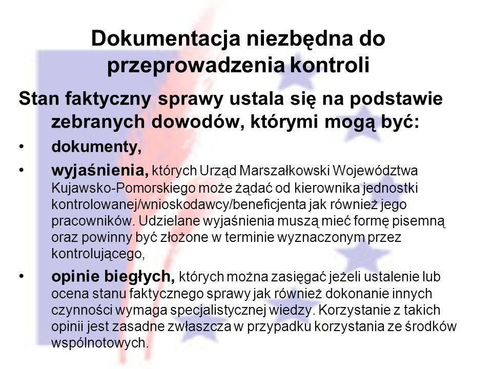 Stan faktyczny sprawy ustala się na podstawie zebranych dowodów, którymi mogą być: dokumenty, wyjaśnienia, których Urząd Marszałkowski Województwa Kujawsko-Pomorskiego może żądać od kierownika jednostki kontrolowanej/wnioskodawcy/beneficjenta jak również jego pracowników.