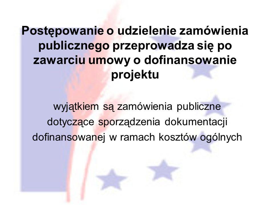 Postępowanie o udzielenie zamówienia publicznego przeprowadza się po zawarciu umowy o dofinansowanie projektu wyjątkiem są zamówienia publiczne dotyczące sporządzenia dokumentacji dofinansowanej w ramach kosztów ogólnych