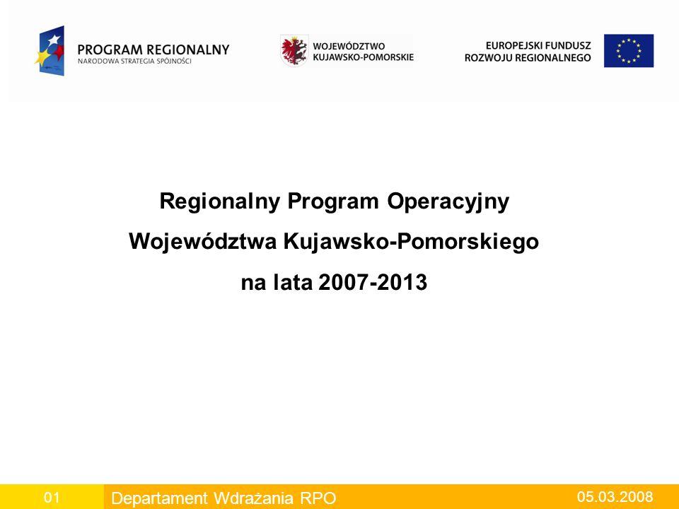 Departament Wdrażania RPO 05.03.2008 01 Regionalny Program Operacyjny Województwa Kujawsko-Pomorskiego na lata 2007-2013