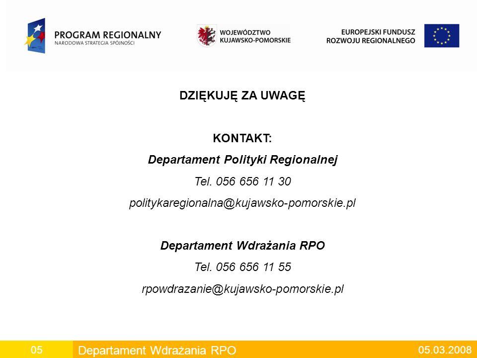Departament Wdrażania RPO 05.03.200805 DZIĘKUJĘ ZA UWAGĘ KONTAKT: Departament Polityki Regionalnej Tel.