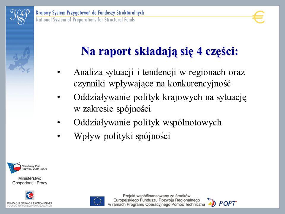 Na raport składają się 4 części: Analiza sytuacji i tendencji w regionach oraz czynniki wpływające na konkurencyjność Oddziaływanie polityk krajowych na sytuację w zakresie spójności Oddziaływanie polityk wspólnotowych Wpływ polityki spójności