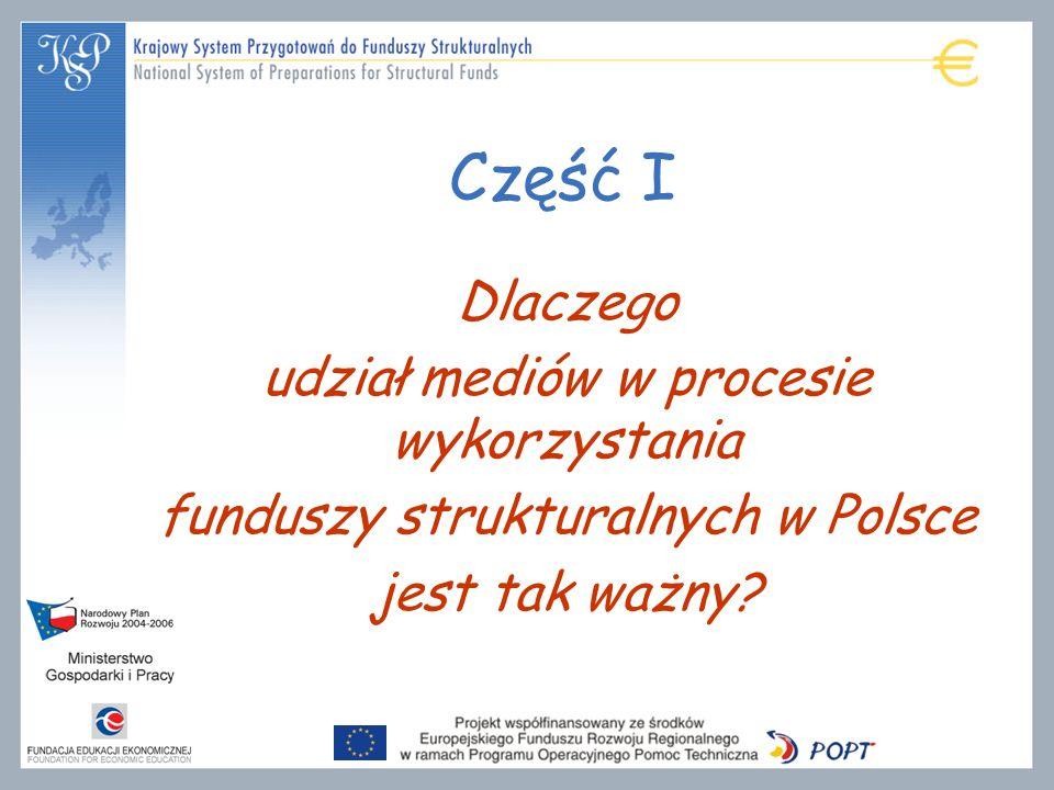 Część I Dlaczego udział mediów w procesie wykorzystania funduszy strukturalnych w Polsce jest tak ważny?