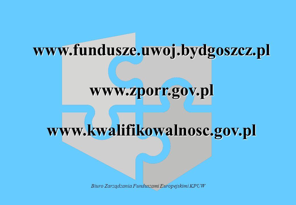 Biuro Zarządzania Funduszami Europejskimi KPUW www.fundusze.uwoj.bydgoszcz.plwww.zporr.gov.plwww.kwalifikowalnosc.gov.pl