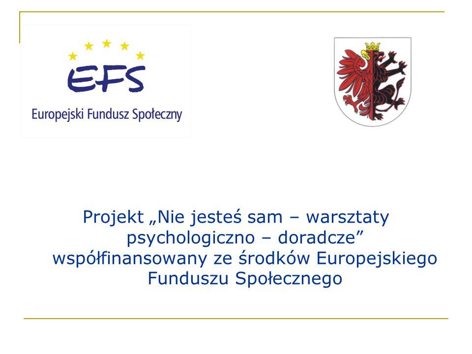 Projekt Nie jesteś sam – warsztaty psychologiczno – doradcze współfinansowany ze środków Europejskiego Funduszu Społecznego