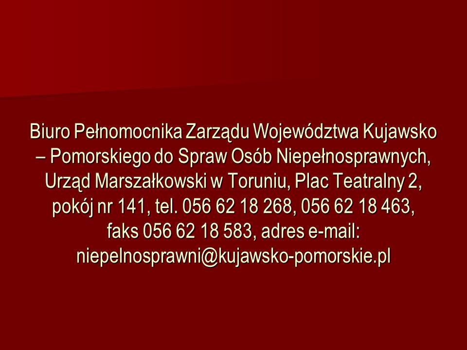 Biuro Pełnomocnika Zarządu Województwa Kujawsko – Pomorskiego do Spraw Osób Niepełnosprawnych, Urząd Marszałkowski w Toruniu, Plac Teatralny 2, pokój nr 141, tel.
