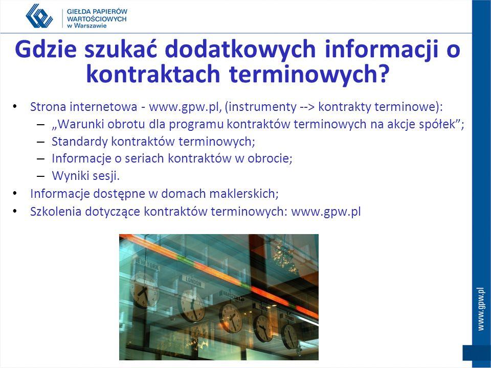 Gdzie szukać dodatkowych informacji o kontraktach terminowych? Strona internetowa - www.gpw.pl, (instrumenty --> kontrakty terminowe): – Warunki obrot