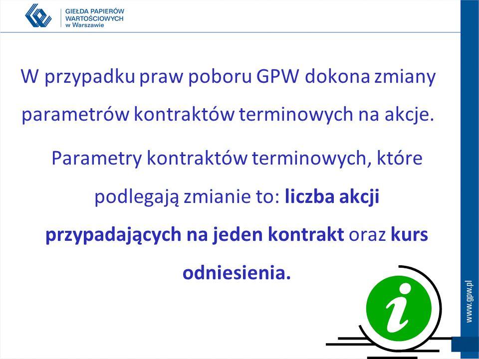 W przypadku praw poboru GPW dokona zmiany parametrów kontraktów terminowych na akcje. Parametry kontraktów terminowych, które podlegają zmianie to: li