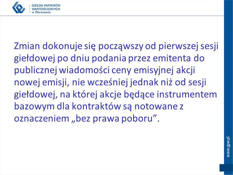 Poniżej znajduje się lista kontraktów terminowych (instrumenty bazowe), których parametry mogą ulec zmianie BANK POLSKA KASA OPIEKI SA, KGHM POLSKA MIEDŹ SA, TELEKOMUNIKACJA POLSKA SA, POLSKI KONCERN NAFTOWY ORLEN SA, POWSZECHNA KASA OSZCZĘDNOŚCI BANK POLSKI SA, POLSKA GRUPA ENERGETYCZNA SA, ASSECO POLAND SA, POLSKIE GÓRNICTWO NAFTOWE I GAZOWNICTWO SA, POWSZECHNY ZAKŁAD UBEZPIECZEŃ SA, TAURON POLSKA ENERGIA SA.