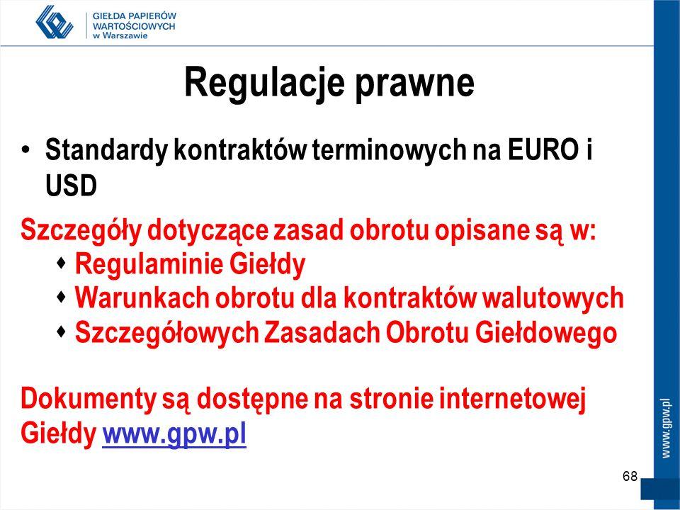 68 Regulacje prawne Standardy kontraktów terminowych na EURO i USD Szczegóły dotyczące zasad obrotu opisane są w: Regulaminie Giełdy Warunkach obrotu