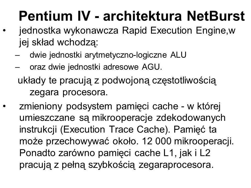 Pentium IV - architektura NetBurst jednostka wykonawcza Rapid Execution Engine,w jej skład wchodzą: –dwie jednostki arytmetyczno-logiczne ALU –oraz dw