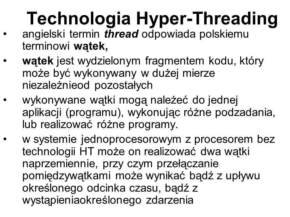 Technologia Hyper-Threading angielski termin thread odpowiada polskiemu terminowi wątek, wątek jest wydzielonym fragmentem kodu, który może być wykony