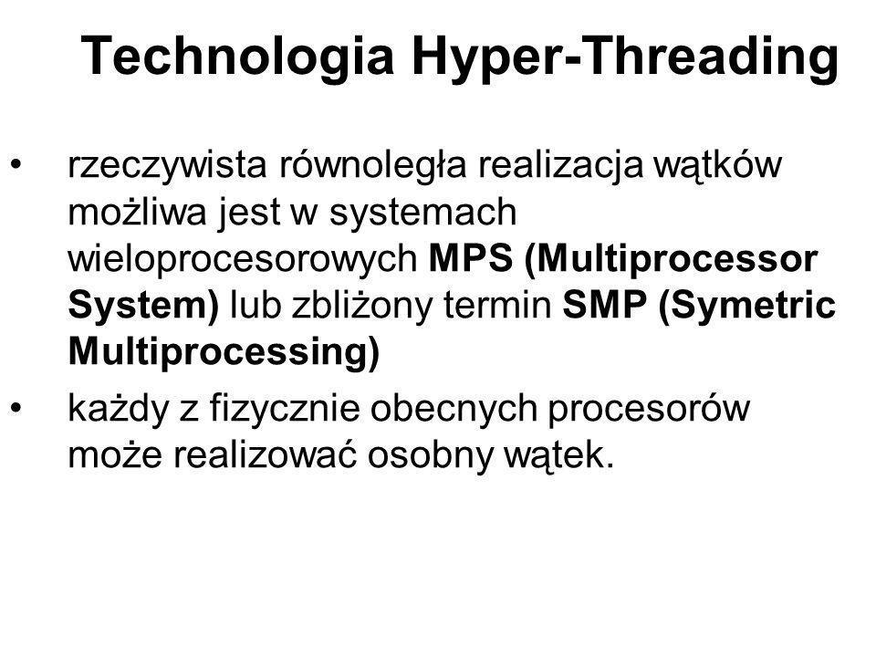 Technologia Hyper-Threading rzeczywista równoległa realizacja wątków możliwa jest w systemach wieloprocesorowych MPS (Multiprocessor System) lub zbliż