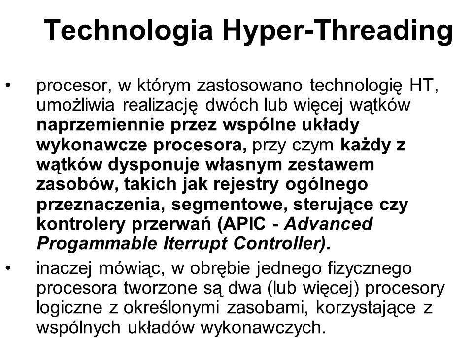Technologia Hyper-Threading procesor, w którym zastosowano technologię HT, umożliwia realizację dwóch lub więcej wątków naprzemiennie przez wspólne uk