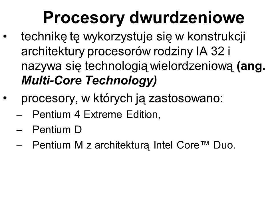 Procesory dwurdzeniowe technikę tę wykorzystuje się w konstrukcji architektury procesorów rodziny IA 32 i nazywa się technologią wielordzeniową (ang.
