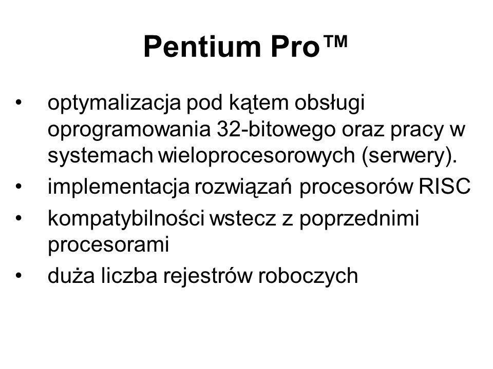 Pentium Pro optymalizacja pod kątem obsługi oprogramowania 32-bitowego oraz pracy w systemach wieloprocesorowych (serwery). implementacja rozwiązań pr