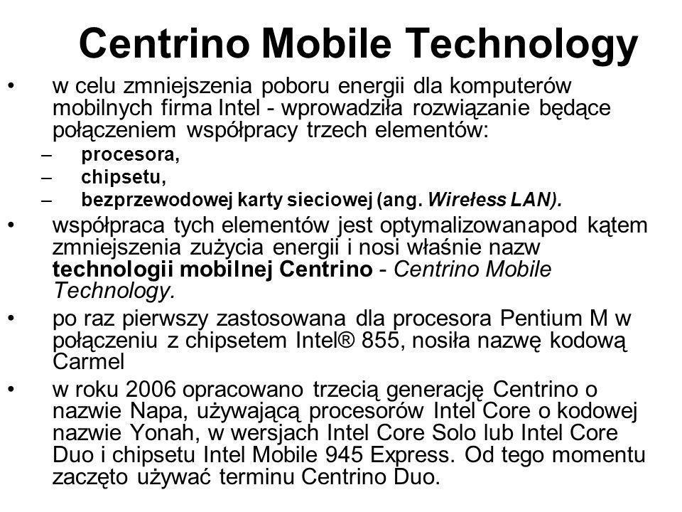Centrino Mobile Technology w celu zmniejszenia poboru energii dla komputerów mobilnych firma Intel - wprowadziła rozwiązanie będące połączeniem współp