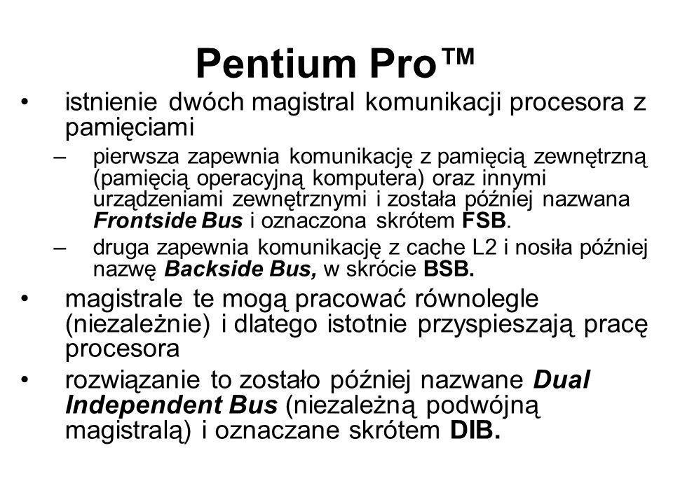 Pentium Pro istnienie dwóch magistral komunikacji procesora z pamięciami –pierwsza zapewnia komunikację z pamięcią zewnętrzną (pamięcią operacyjną kom