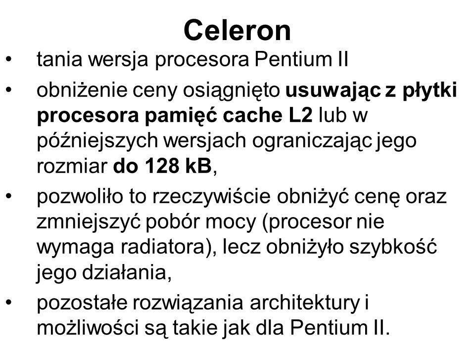 Celeron tania wersja procesora Pentium II obniżenie ceny osiągnięto usuwając z płytki procesora pamięć cache L2 lub w późniejszych wersjach ograniczaj