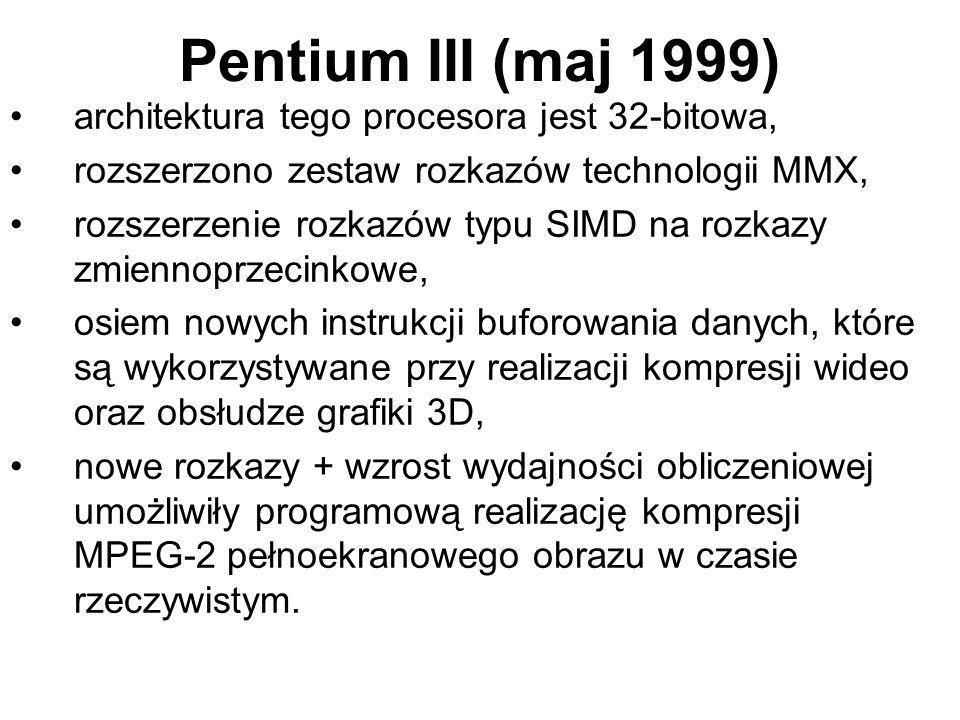 Pentium III (maj 1999) architektura tego procesora jest 32-bitowa, rozszerzono zestaw rozkazów technologii MMX, rozszerzenie rozkazów typu SIMD na roz