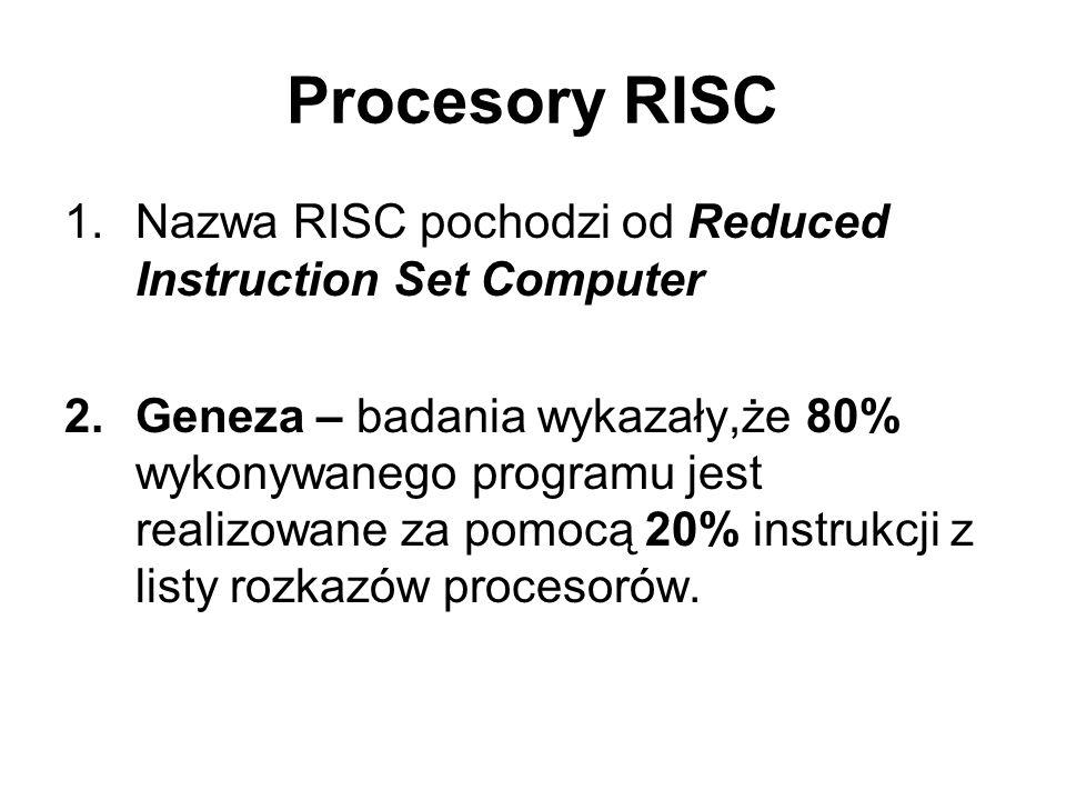 1.Nazwa RISC pochodzi od Reduced Instruction Set Computer 2.Geneza – badania wykazały,że 80% wykonywanego programu jest realizowane za pomocą 20% inst
