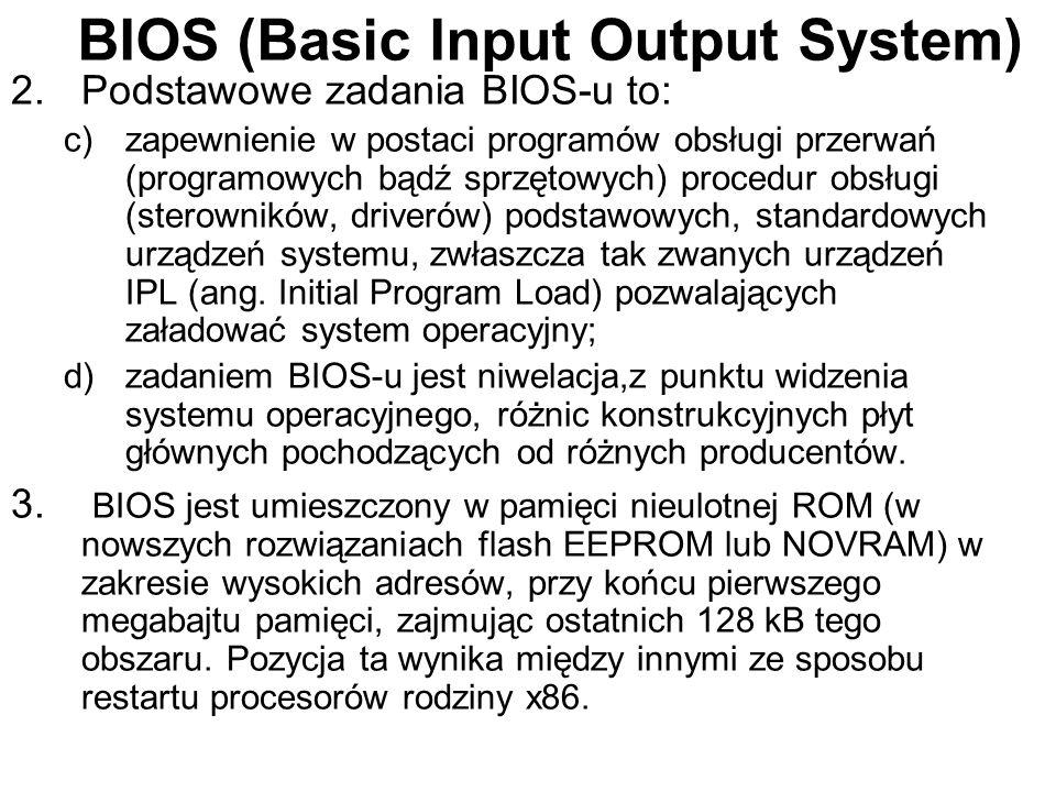 BIOS (Basic Input Output System) 2.Podstawowe zadania BIOS-u to: c)zapewnienie w postaci programów obsługi przerwań (programowych bądź sprzętowych) pr