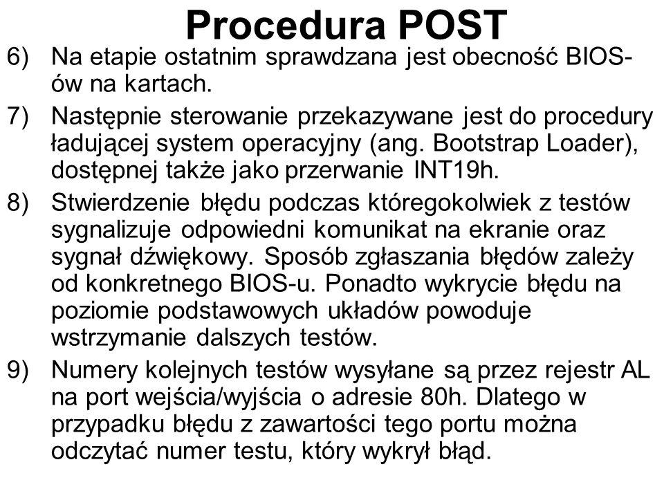 Procedura POST 6)Na etapie ostatnim sprawdzana jest obecność BIOS- ów na kartach. 7)Następnie sterowanie przekazywane jest do procedury ładującej syst