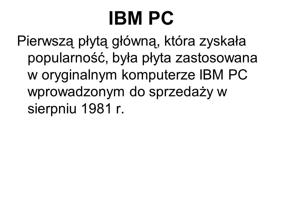 IBM PC Pierwszą płytą główną, która zyskała popularność, była płyta zastosowana w oryginalnym komputerze IBM PC wprowadzonym do sprzedaży w sierpniu 1