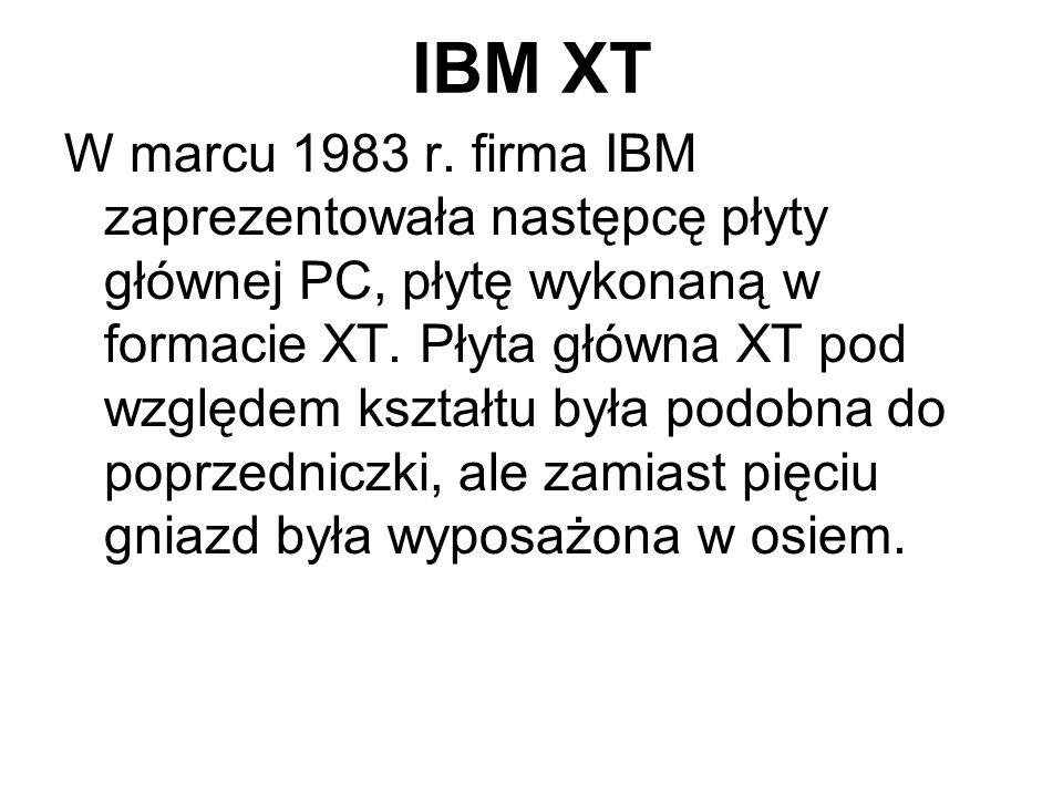 IBM XT W marcu 1983 r. firma IBM zaprezentowała następcę płyty głównej PC, płytę wykonaną w formacie XT. Płyta główna XT pod względem kształtu była po