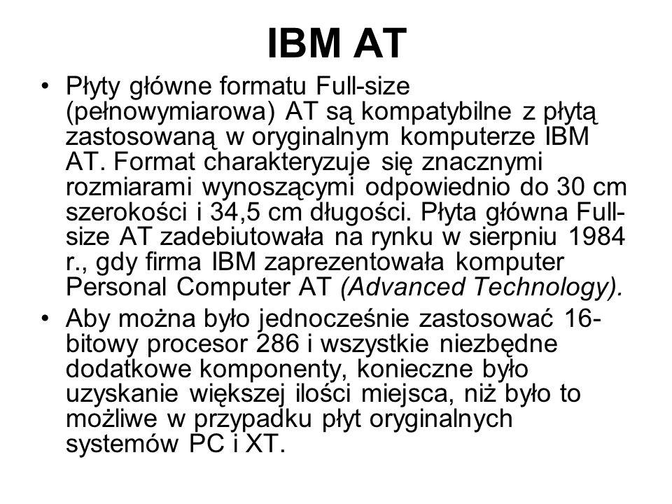 IBM AT Płyty główne formatu Full-size (pełnowymiarowa) AT są kompatybilne z płytą zastosowaną w oryginalnym komputerze IBM AT. Format charakteryzuje s