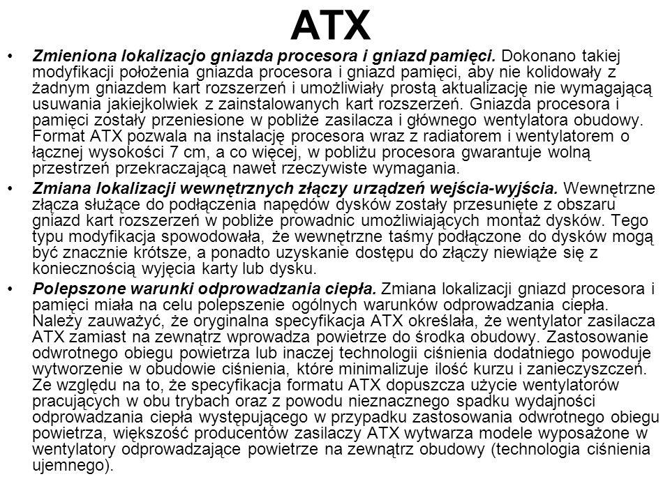 ATX Zmieniona lokalizacjo gniazda procesora i gniazd pamięci. Dokonano takiej modyfikacji położenia gniazda procesora i gniazd pamięci, aby nie kolido