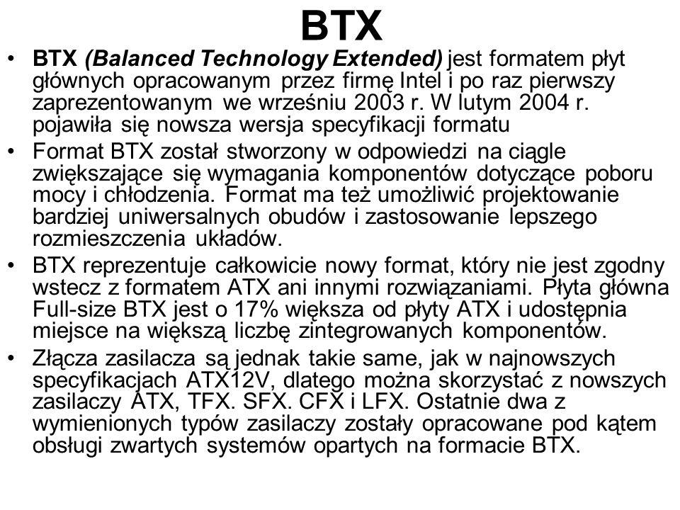BTX BTX (Balanced Technology Extended) jest formatem płyt głównych opracowanym przez firmę Intel i po raz pierwszy zaprezentowanym we wrześniu 2003 r.